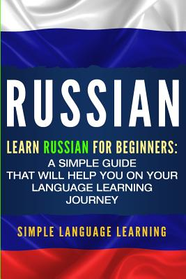 Russian: Learn Russian for Beginners: A Simple Guide that Will Help You on Your Language Learning Journey Cover Image