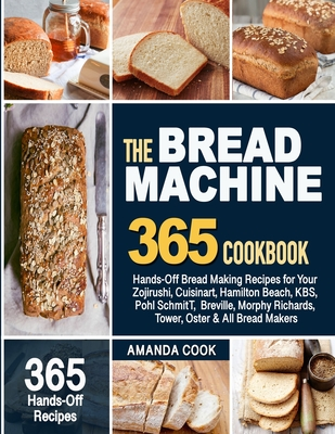 The Bread Machine Cookbook: Hands-Off Bread Making Recipes for Your Zojirushi, Cuisinart, Hamilton Beach, KBS, Pohl SchmitT, Breville, Morphy Rich Cover Image