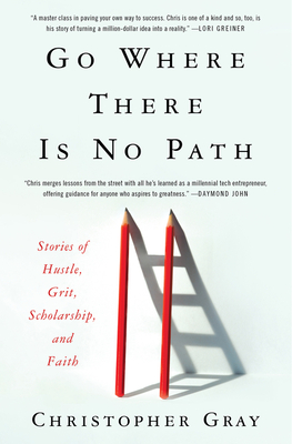 Go Where There Is No Path: Stories of Hustle, Grit, Scholarship, and Faith Cover Image