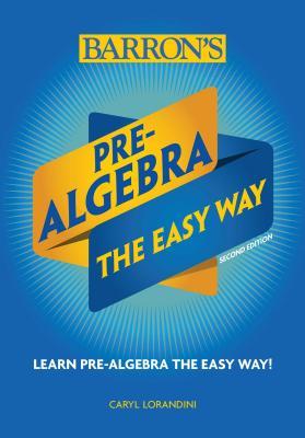 Pre-Algebra: The Easy Way (Barron's Easy Way) Cover Image