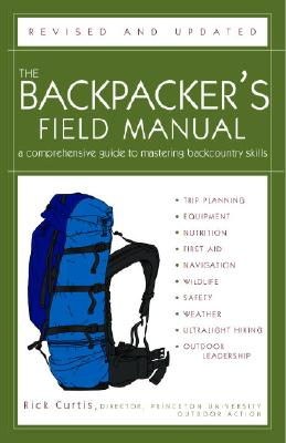 The Backpacker's Field Manual, Revised and Updated: A Comprehensive Guide to Mastering Backcountry Skills Cover Image