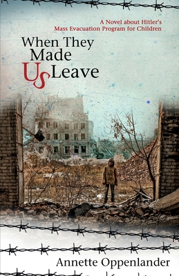 When They Made Us Leave: A Novel about Hitler's Mass Evacuation Program for Children Cover Image