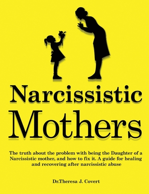 Narcissistic Mothers: The truth about the problem with being the daughter of a narcissistic mother, and how to fix it. A guide for healing a Cover Image