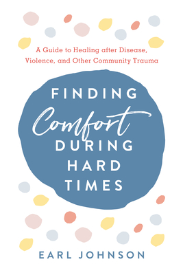 Finding Comfort During Hard Times: A Guide to Healing after Disaster, Violence, and Other Community Trauma Cover Image