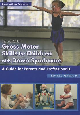 Gross Motor Skills for Children with Down Syndrome: A Guide for Parents and Professionals (Topics in Down Syndrome) Cover Image