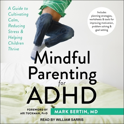 Mindful Parenting for ADHD Lib/E: A Guide to Cultivating Calm, Reducing Stress, and Helping Children Thrive Cover Image