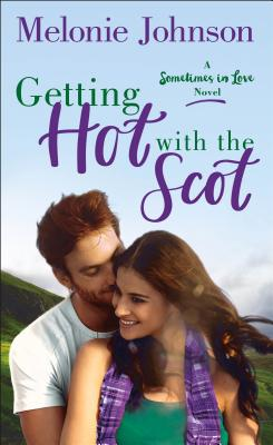 Getting Hot with the Scot: A Sometimes in Love Novel Cover Image