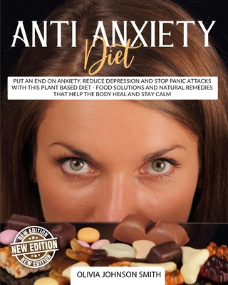 Anti Anxiety Diet: Put An End On Anxiety, Reduce Depression And Stop Panic Attacks With This Plant Based Diet - Food Solutions And Natura Cover Image