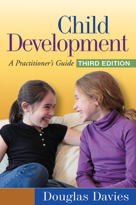 Child Development, Third Edition: A Practitioner's Guide (Clinical Practice with Children, Adolescents, and Families) Cover Image