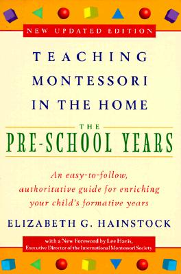 Teaching Montessori in the Home: Pre-School Years: The Pre-School Years Cover Image