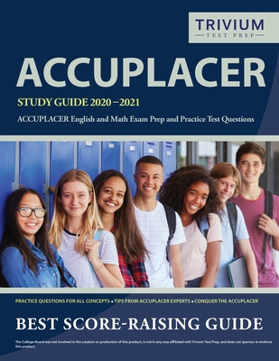 ACCUPLACER Study Guide 2020-2021: ACCUPLACER English and Math Exam Prep and Practice Test Questions Cover Image