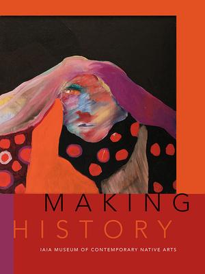 Making History: Iaia Museum of Contemporary Native Arts Cover Image