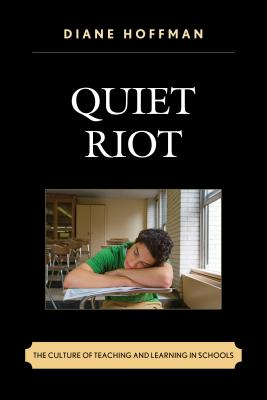 Quiet Riot: The Culture of Teaching and Learning in Schools Cover Image