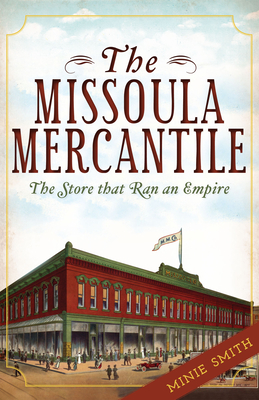 The Missoula Mercantile: The Store That Ran an Empire (Landmarks) Cover Image
