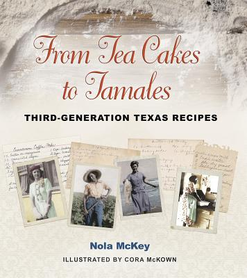 From Tea Cakes to Tamales: Third-Generation Texas Recipes (Clayton Wheat Williams Texas Life Series #16) Cover Image
