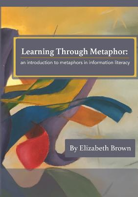 Learning Through Metaphor: an introduction to metaphors in information literacy Cover Image