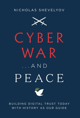 Cyber War...and Peace: Building Digital Trust Today with History as Our Guide Cover Image