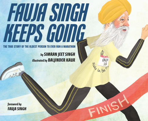 Fauja Singh Keeps Going: The True Story of the Oldest Person to Ever Run a Marathon Cover Image