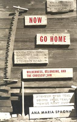 Now Go Home: Wilderness, Belonging, and the Crosscut Saw Cover Image