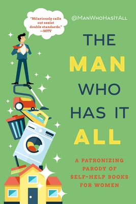 The Man Who Has It All: A Patronizing Parody of Self-Help Books for Women Cover Image