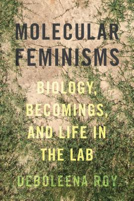 Molecular Feminisms: Biology, Becomings, and Life in the Lab (Feminist Technosciences) Cover Image