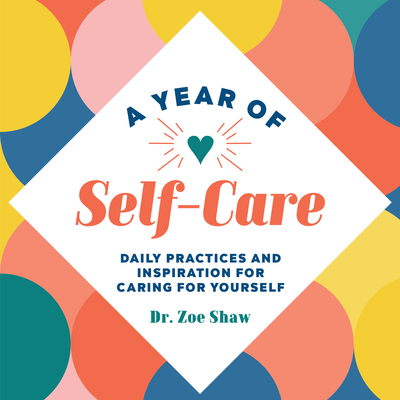 A Year of Self-Care: Daily Practices and Inspiration for Caring for Yourself Cover Image