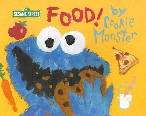 Food! by Cookie Monster (Sesame Street) Cover Image
