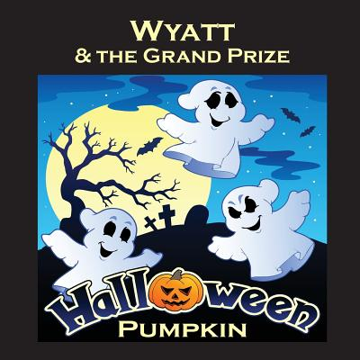 Wyatt & the Grand Prize Halloween Pumpkin (Personalized Books for Children) Cover Image