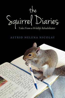 The Squirrel Diaries: Tales from a Wildlife Rehabilitator Cover Image