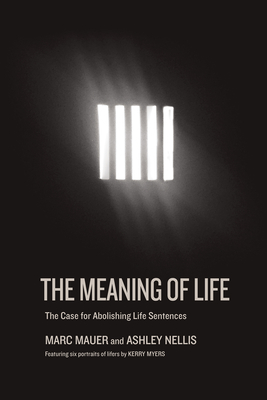 The Meaning of Life: The Case for Abolishing Life Sentences Cover Image