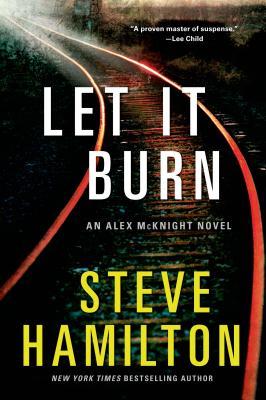 Let it Burn: An Alex McKnight Novel (Alex McKnight Novels #10) Cover Image