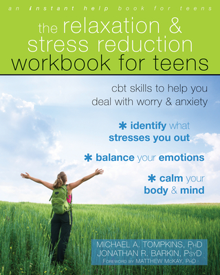 The Relaxation and Stress Reduction Workbook for Teens: CBT Skills to Help You Deal with Worry and Anxiety Cover Image