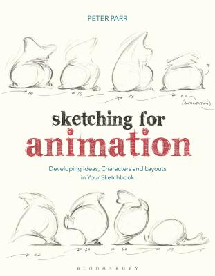 Sketching for Animation: Developing Ideas, Characters and Layouts in Your Sketchbook (Required Reading Range) Cover Image