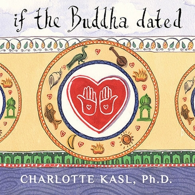 If the Buddha Dated: A Handbook for Finding Love on a Spiritual Path Cover Image