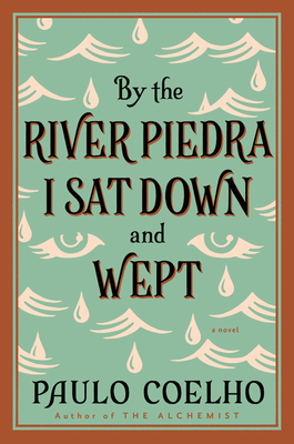 By the River Piedra I Sat Down and Wept: A Novel of Forgiveness Cover Image