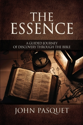 The Essence: A Guided Journey of Discovery through the Bible Cover Image