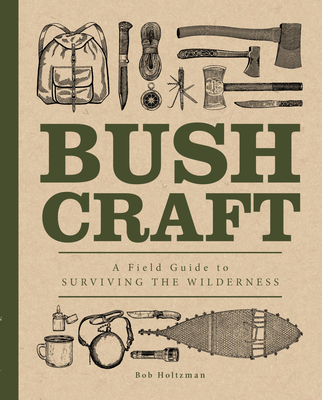 Bushcraft: A Field Guide to Surviving the Wilderness (Complete Illustrated Encyclopedia #6) Cover Image