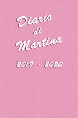 Agenda Scuola 2019 - 2020 - Martina: Mensile - Settimanale - Giornaliera - Settembre 2019 - Agosto 2020 - Obiettivi - Rubrica - Orario Lezioni - Appun Cover Image