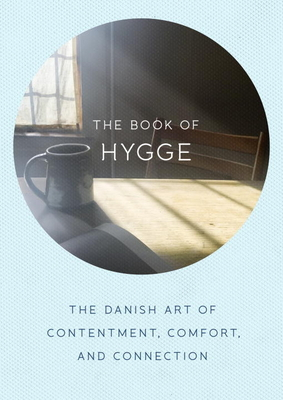 The Book of Hygge: The Danish Art of Contentment, Comfort, and Connection Cover Image