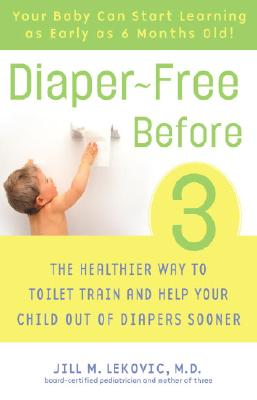Diaper-Free Before 3: The Healthier Way to Toilet Train and Help Your Child Out of Diapers Sooner Cover Image