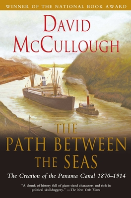 The Path Between the Seas: The Creation of the Panama Canal, 1870-1914 (Paperback)David McCullough