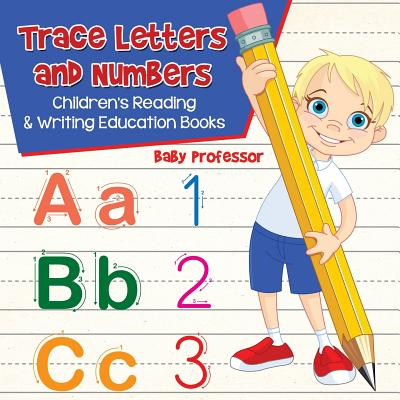 Trace Letters and Numbers: Children's Reading & Writing Education Books Cover Image