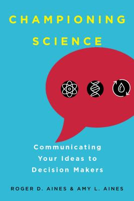 Championing Science: Communicating Your Ideas to Decision Makers Cover Image