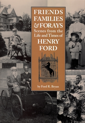 Friends, Families & Forays: Scenes from the Life and Times of Henry Ford Cover Image