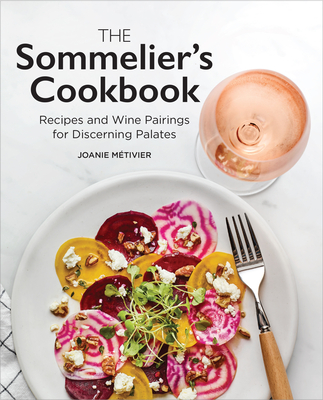 The Sommelier's Cookbook: Recipes and Wine Pairings for Discerning Palates Cover Image