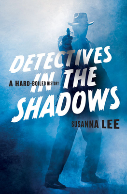 Detectives in the Shadows: A Hard-Boiled History Cover Image
