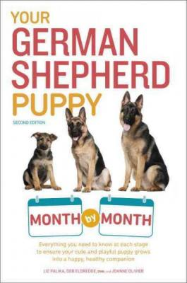 Your German Shepherd Puppy Month by Month, 2nd Edition: Everything You Need to Know at Each State to Ensure Your Cute and Playful Puppy (Your Puppy Month by Month) Cover Image