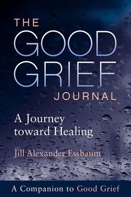 The Good Grief Journal: A Journey Toward Healing Cover Image