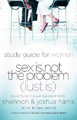Study Guide for Women Sex Is Not the Problem (Lust Is): Sexual Purity in a Lust-Saturated World Cover Image