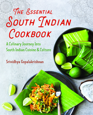 The Essential South Indian Cookbook: A Culinary Journey Into South Indian Cuisine and Culture Cover Image